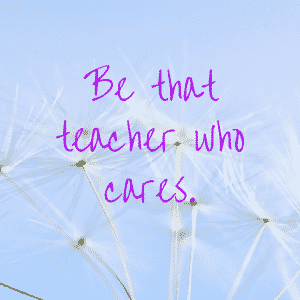 Be that teacher who cares. (1)